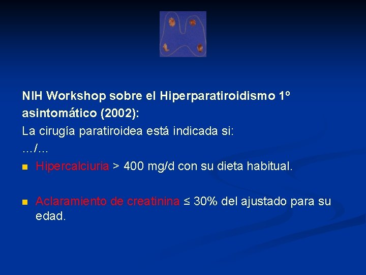 NIH Workshop sobre el Hiperparatiroidismo 1º asintomático (2002): La cirugía paratiroidea está indicada si: