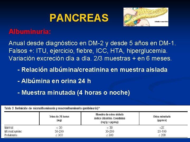 PANCREAS Albuminuria: Anual desde diagnóstico en DM-2 y desde 5 años en DM-1. Falsos