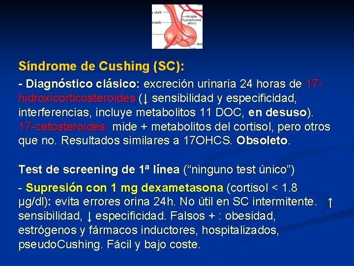 Síndrome de Cushing (SC): - Diagnóstico clásico: excreción urinaria 24 horas de 17 hidroxicorticosteroides
