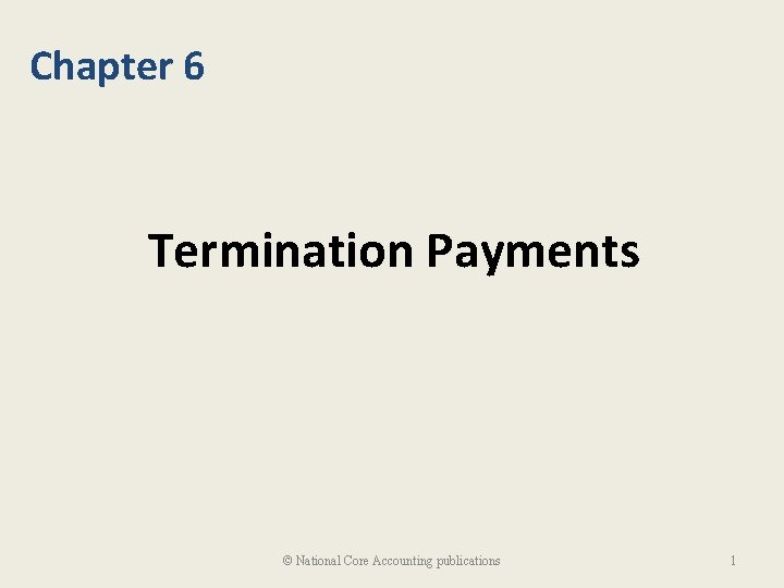 Chapter 6 Termination Payments © National Core Accounting publications 1