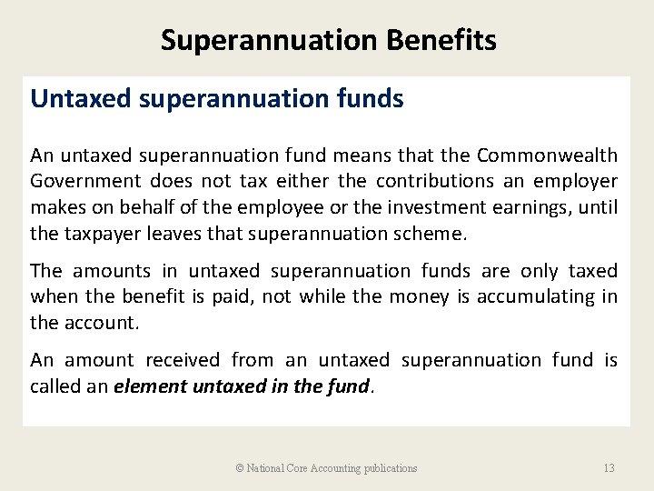 Superannuation Benefits Untaxed superannuation funds An untaxed superannuation fund means that the Commonwealth Government