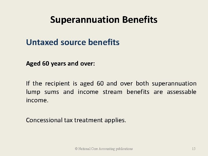 Superannuation Benefits Untaxed source benefits Aged 60 years and over: If the recipient is