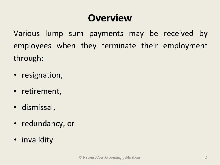 Overview Various lump sum payments may be received by employees when they terminate their