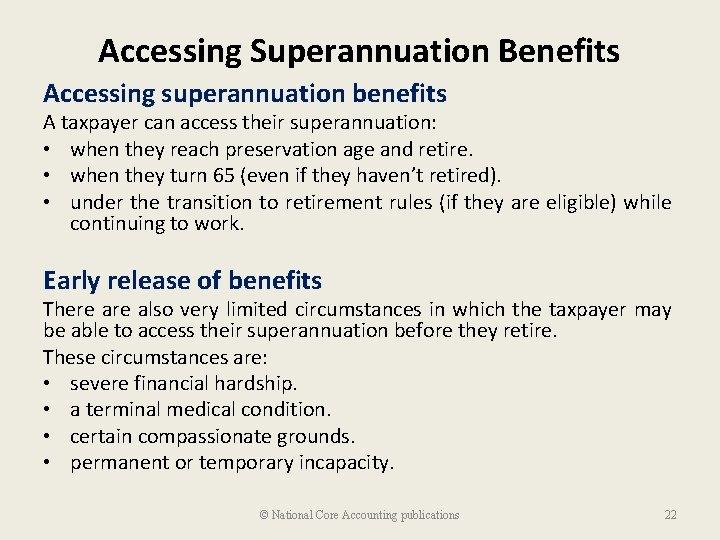 Accessing Superannuation Benefits Accessing superannuation benefits A taxpayer can access their superannuation: • when