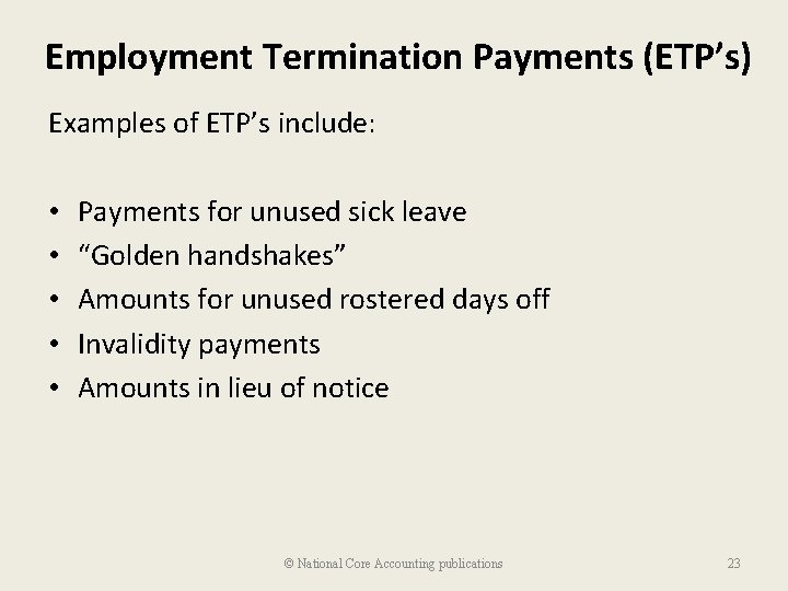 Employment Termination Payments (ETP's) Examples of ETP's include: • • • Payments for unused