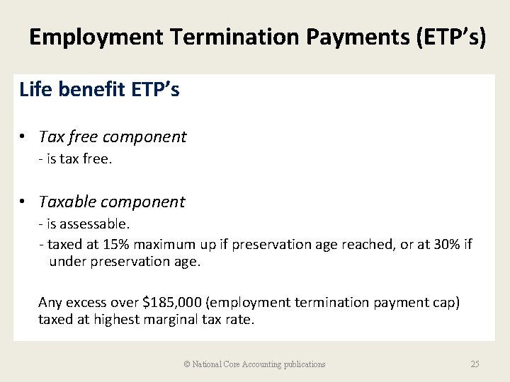 Employment Termination Payments (ETP's) Life benefit ETP's • Tax free component - is tax