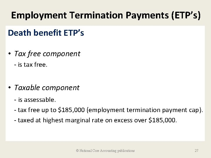 Employment Termination Payments (ETP's) Death benefit ETP's • Tax free component - is tax