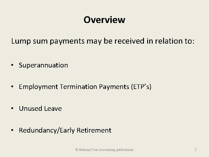 Overview Lump sum payments may be received in relation to: • Superannuation • Employment