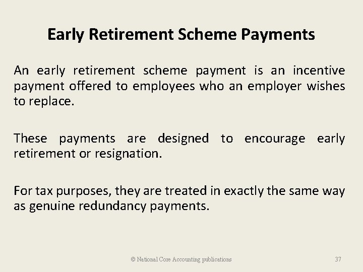 Early Retirement Scheme Payments An early retirement scheme payment is an incentive payment offered