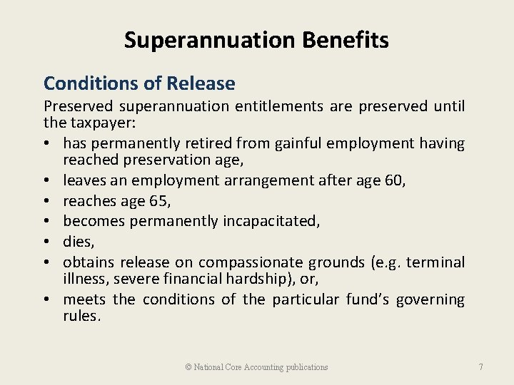 Superannuation Benefits Conditions of Release Preserved superannuation entitlements are preserved until the taxpayer: •