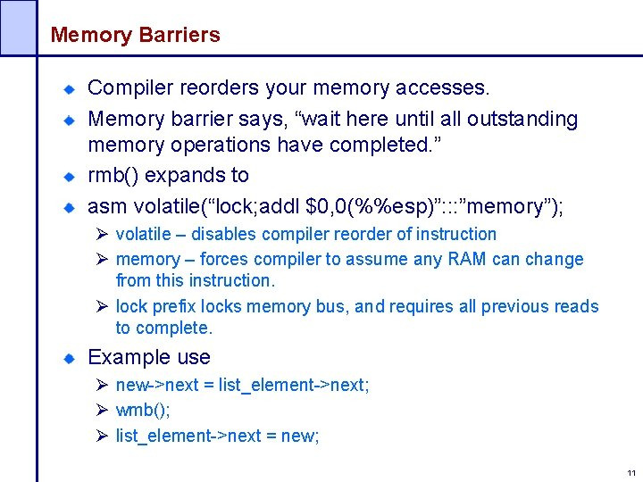 """Memory Barriers Compiler reorders your memory accesses. Memory barrier says, """"wait here until all"""