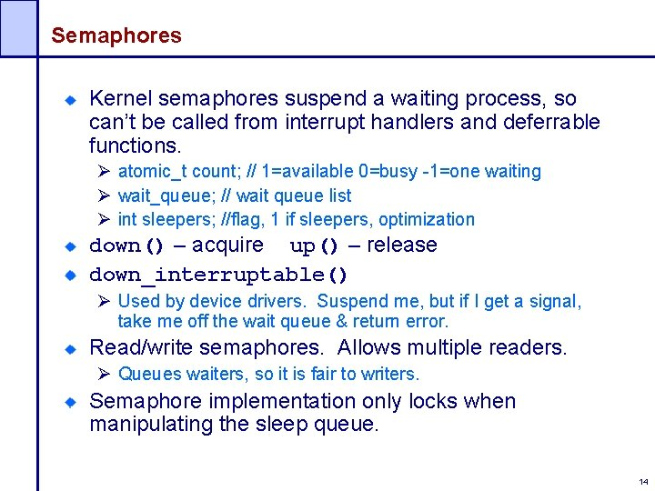 Semaphores Kernel semaphores suspend a waiting process, so can't be called from interrupt handlers