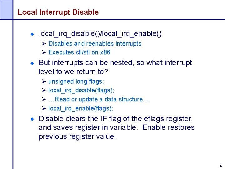 Local Interrupt Disable local_irq_disable()/local_irq_enable() Ø Disables and reenables interrupts Ø Executes cli/sti on x