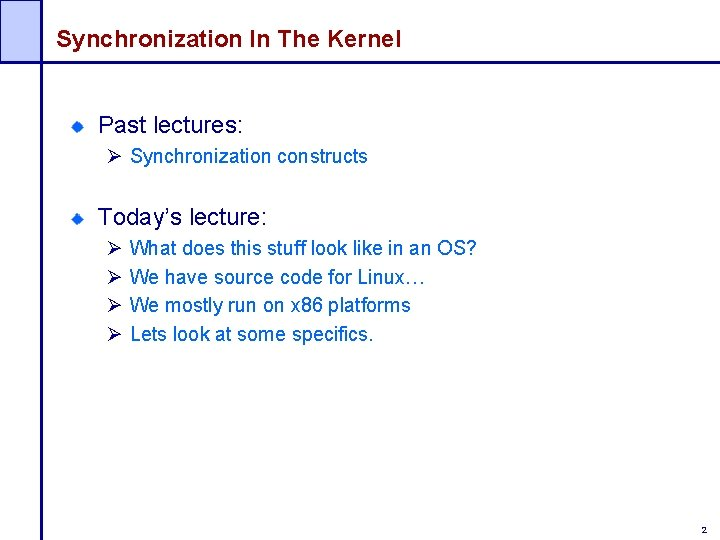 Synchronization In The Kernel Past lectures: Ø Synchronization constructs Today's lecture: Ø Ø What