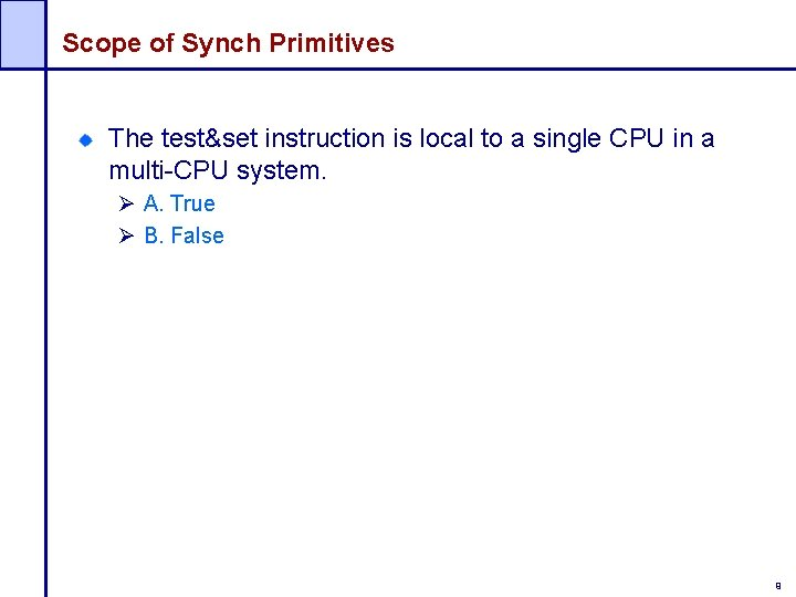 Scope of Synch Primitives The test&set instruction is local to a single CPU in