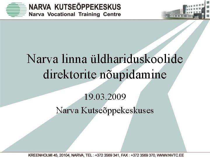 Narva linna üldhariduskoolide direktorite nõupidamine 19. 03. 2009 Narva Kutseõppekeskuses