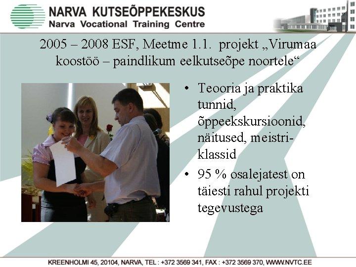 """2005 – 2008 ESF, Meetme 1. 1. projekt """"Virumaa koostöö – paindlikum eelkutseõpe noortele"""""""