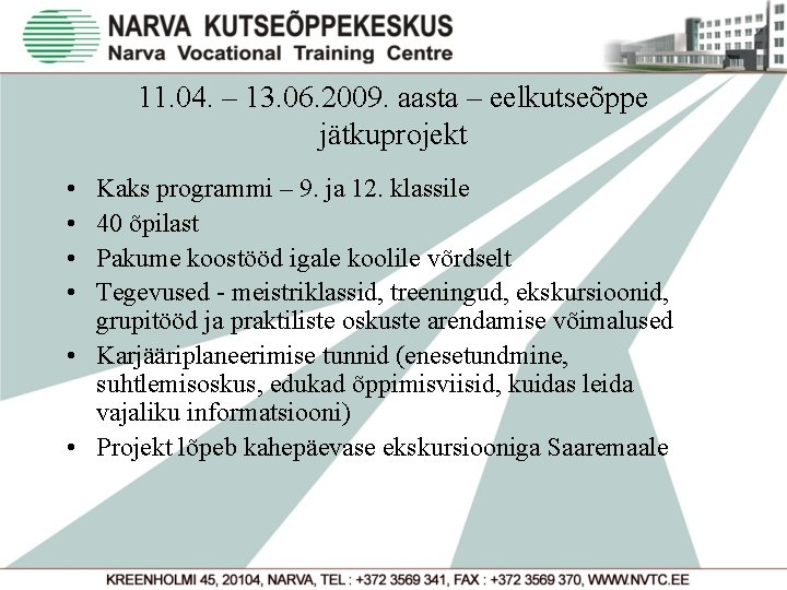 11. 04. – 13. 06. 2009. aasta – eelkutseõppe jätkuprojekt • • Kaks programmi