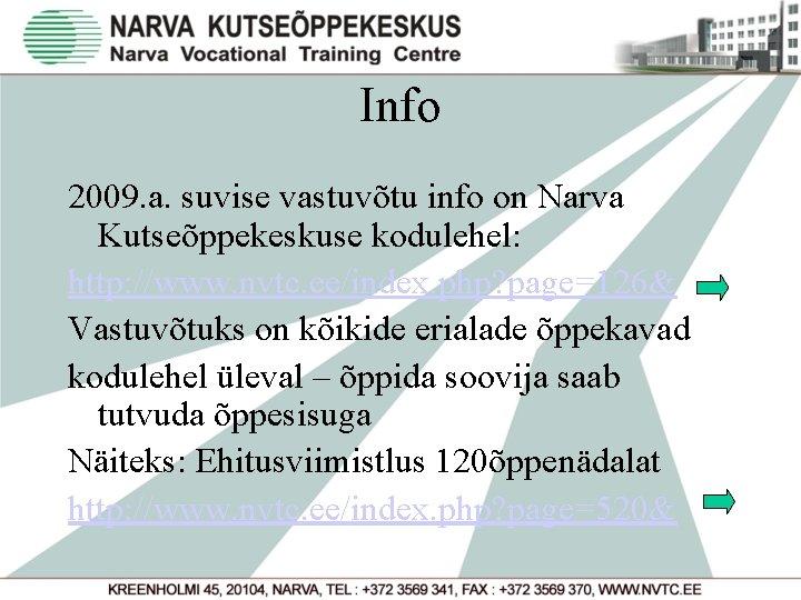 Info 2009. a. suvise vastuvõtu info on Narva Kutseõppekeskuse kodulehel: http: //www. nvtc. ee/index.