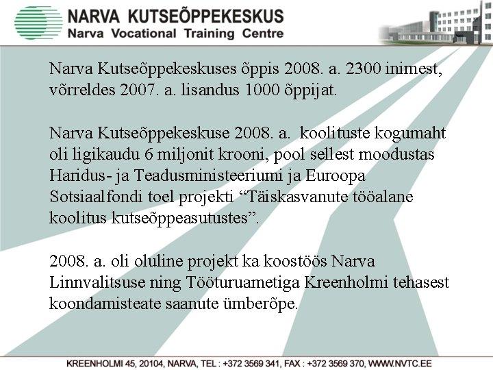 Narva Kutseõppekeskuses õppis 2008. a. 2300 inimest, võrreldes 2007. a. lisandus 1000 õppijat. Narva