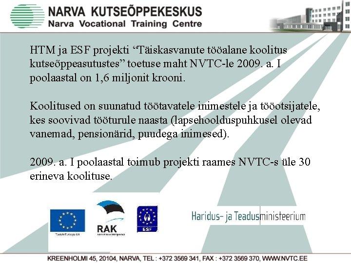 """HTM ja ESF projekti """"Täiskasvanute tööalane koolitus kutseõppeasutustes"""" toetuse maht NVTC-le 2009. a. I"""