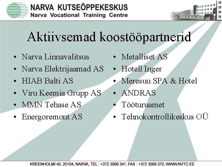 Aktiivsemad koostööpartnerid • • • Narva Linnavalitsus Narva Elektrijaamad AS HIAB Balti AS Viru