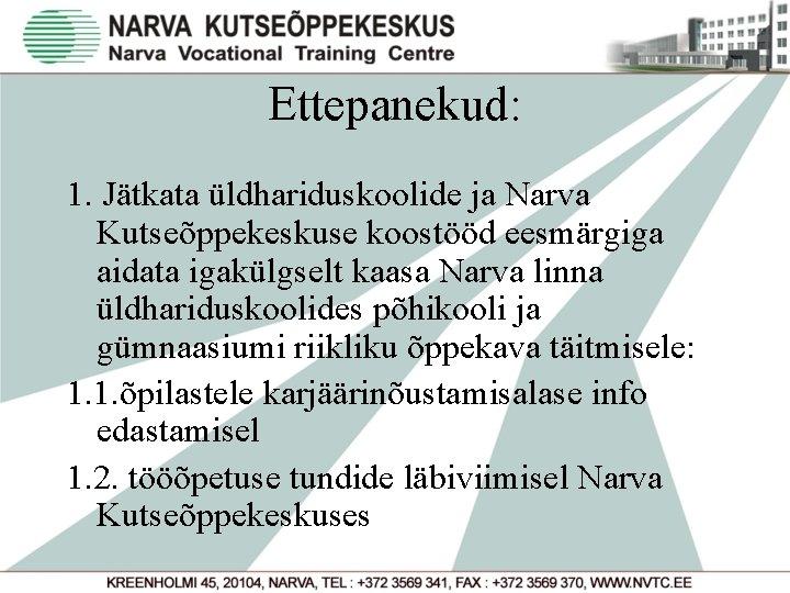 Ettepanekud: 1. Jätkata üldhariduskoolide ja Narva Kutseõppekeskuse koostööd eesmärgiga aidata igakülgselt kaasa Narva linna