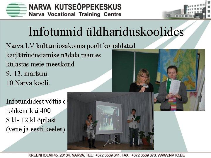 Infotunnid üldhariduskoolides Narva LV kultuuriosakonna poolt korraldatud karjäärinõustamise nädala raames külastas meie meeskond 9.