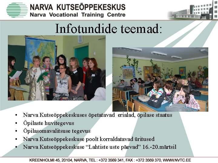 Infotundide teemad: • • • Narva Kutseõppekeskuses õpetatavad erialad, õpilase staatus Õpilaste huvitegevus Õpilasomavalitsuse