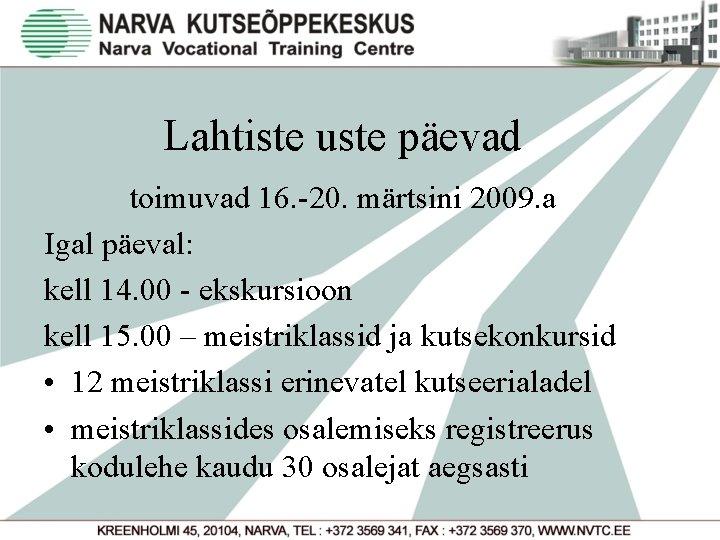 Lahtiste uste päevad toimuvad 16. -20. märtsini 2009. a Igal päeval: kell 14. 00