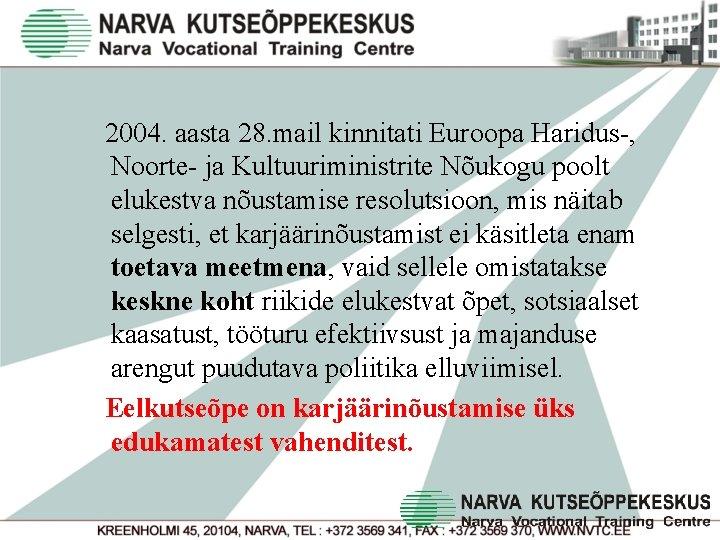 2004. aasta 28. mail kinnitati Euroopa Haridus-, Noorte- ja Kultuuriministrite Nõukogu poolt elukestva nõustamise