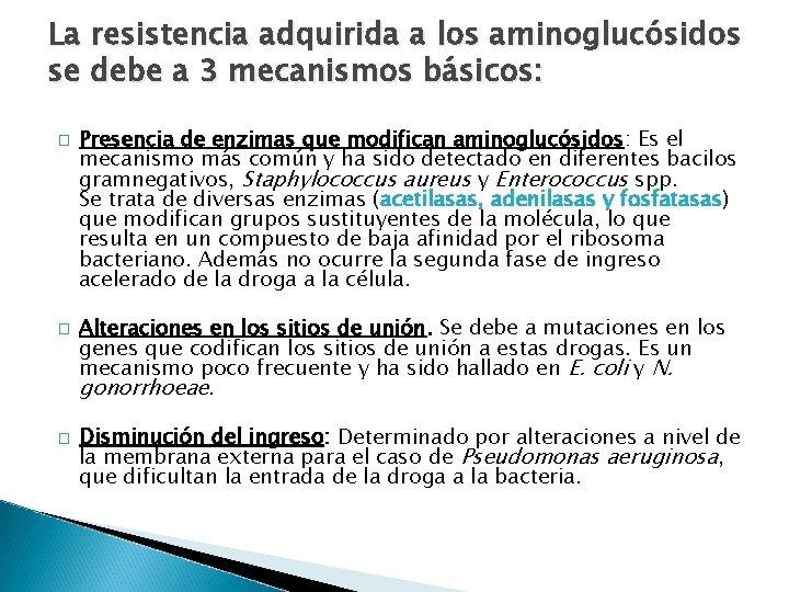 La resistencia adquirida a los aminoglucósidos se debe a 3 mecanismos básicos: � �