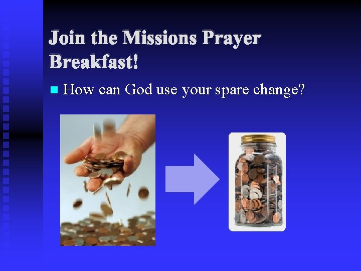 Join the Missions Prayer Breakfast! n How can God use your spare change?