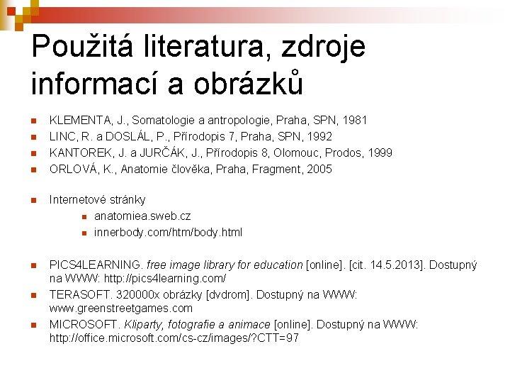 Použitá literatura, zdroje informací a obrázků n n KLEMENTA, J. , Somatologie a antropologie,