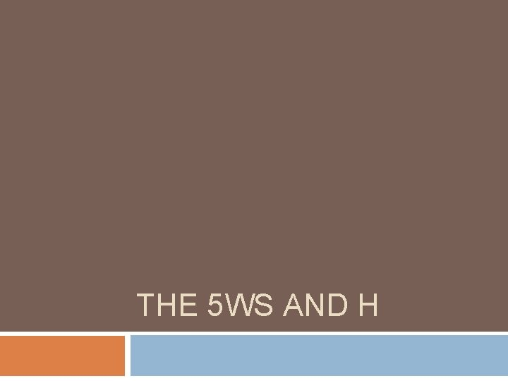 THE 5 WS AND H