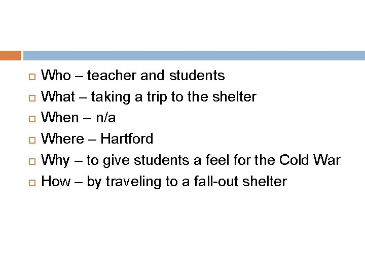 Who – teacher and students What – taking a trip to the shelter