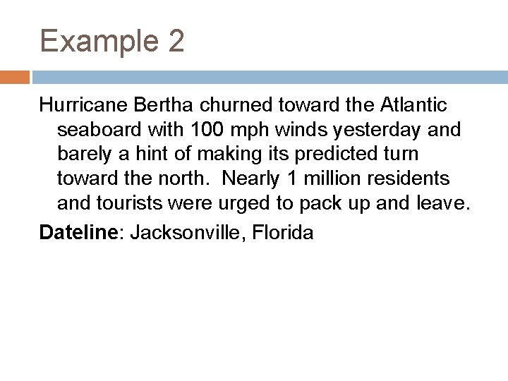 Example 2 Hurricane Bertha churned toward the Atlantic seaboard with 100 mph winds yesterday