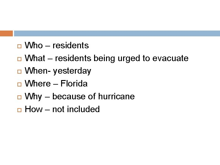 Who – residents What – residents being urged to evacuate When- yesterday Where