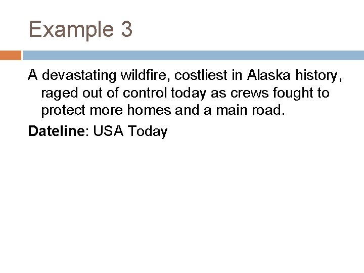 Example 3 A devastating wildfire, costliest in Alaska history, raged out of control today