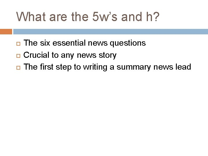 What are the 5 w's and h? The six essential news questions Crucial to