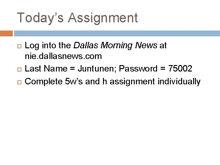 Today's Assignment Log into the Dallas Morning News at nie. dallasnews. com Last Name