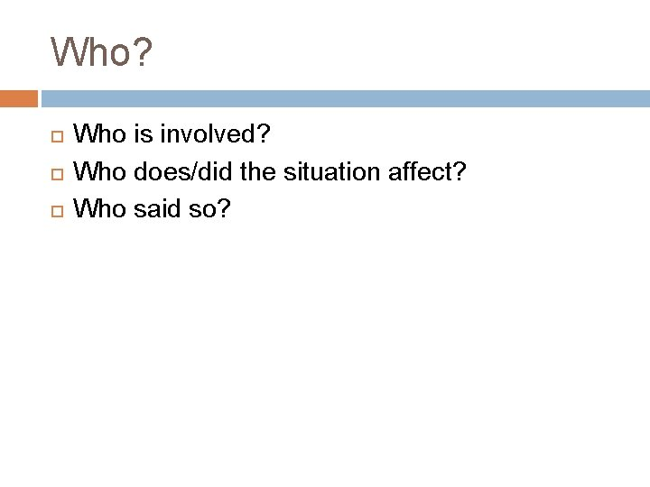 Who? Who is involved? Who does/did the situation affect? Who said so?