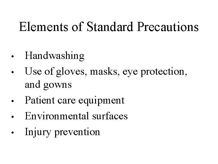 Elements of Standard Precautions • • • Handwashing Use of gloves, masks, eye protection,