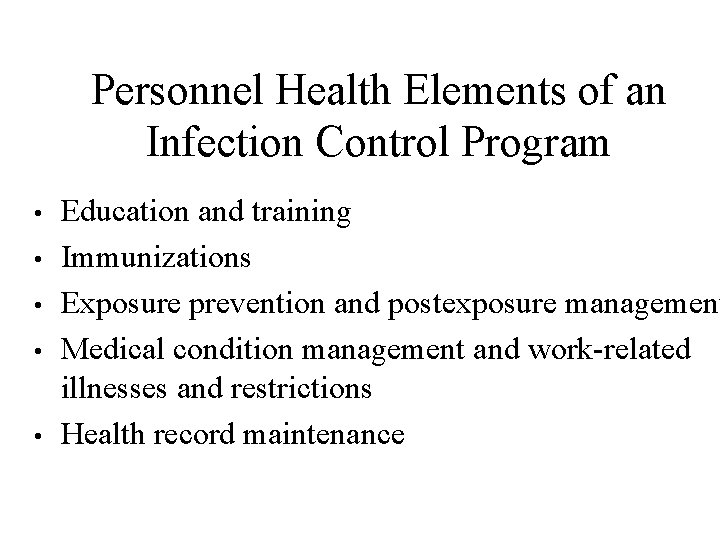 Personnel Health Elements of an Infection Control Program • • • Education and training