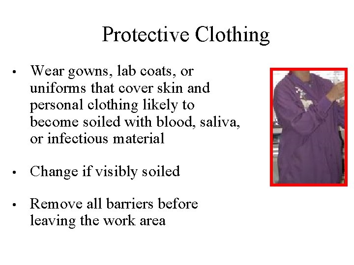 Protective Clothing • Wear gowns, lab coats, or uniforms that cover skin and personal