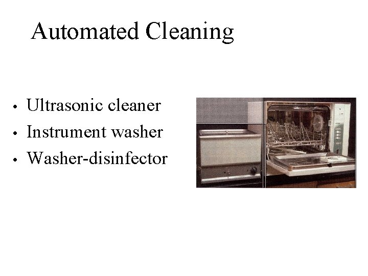 Automated Cleaning • • • Ultrasonic cleaner Instrument washer Washer-disinfector