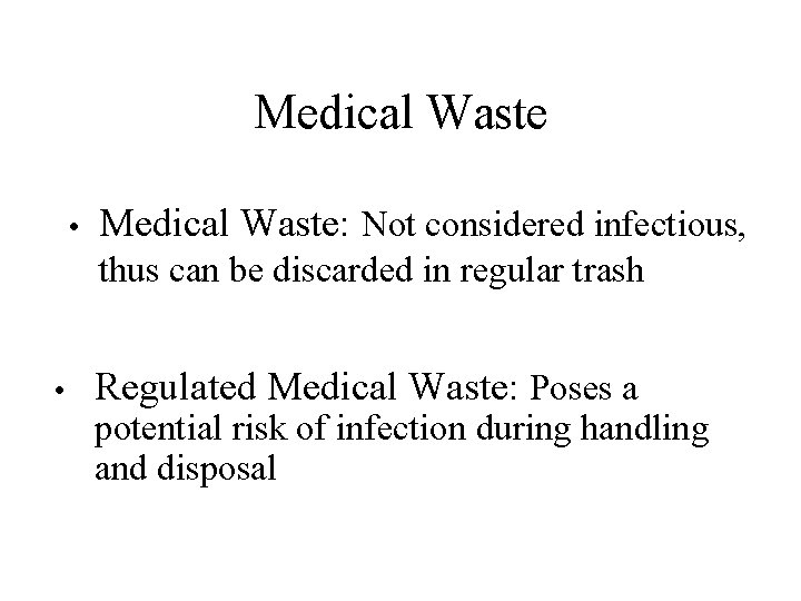 Medical Waste • Medical Waste: Not considered infectious, thus can be discarded in regular