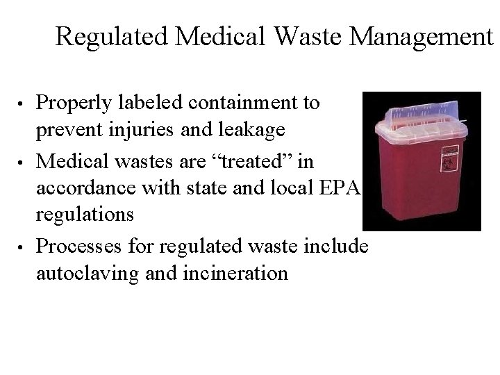 Regulated Medical Waste Management • • • Properly labeled containment to prevent injuries and