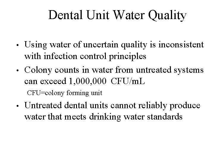 Dental Unit Water Quality • • Using water of uncertain quality is inconsistent with