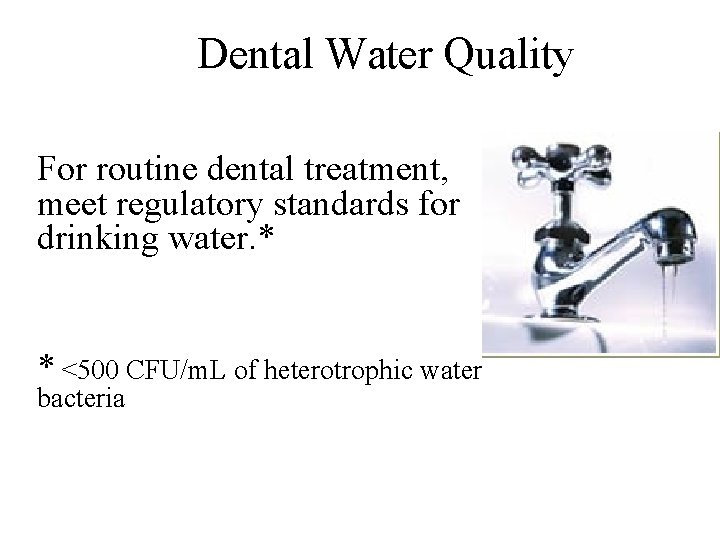 Dental Water Quality For routine dental treatment, meet regulatory standards for drinking water. *